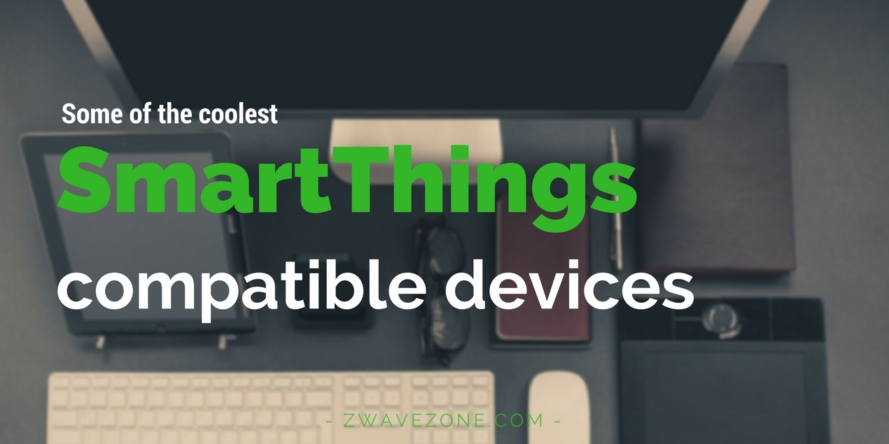 Some of the Coolest SmartThings Compatible Devices