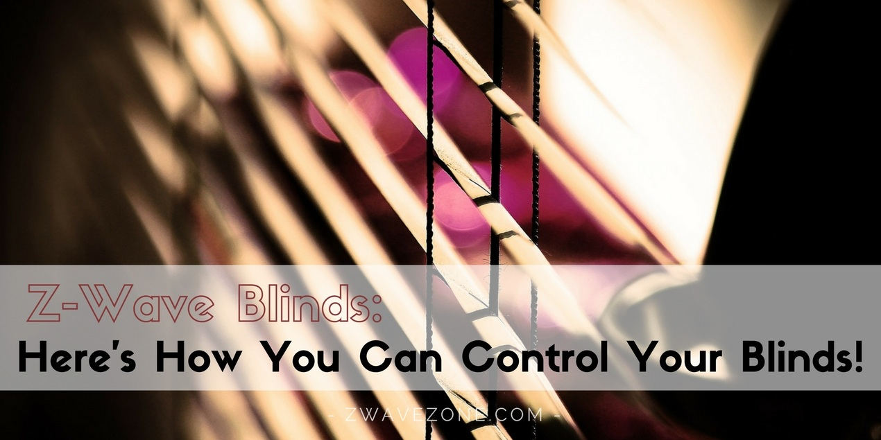 Z-Wave Blinds: Here's How You Can Control Your Blinds! – Z